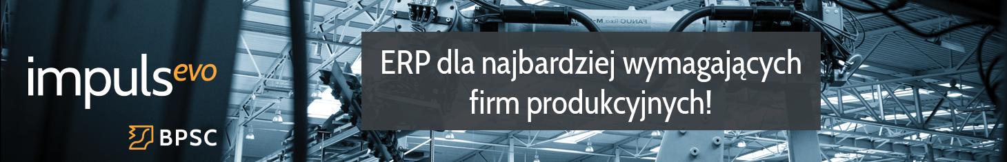 ERP dla najbardziej wymagających firm produkcyjnych!